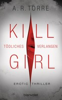A.R. Torre: Kill Girl - Tödliches Verlangen ★★★★