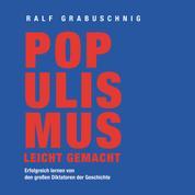 Populismus leicht gemacht - Erfolgreich lernen von den großen Diktatoren der Geschichte