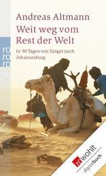 Weit weg vom Rest der Welt - In 90 Tagen von Tanger nach Johannesburg