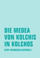 Giwi Margwelaschwili: Die Medea von Kolchis in Kolchos