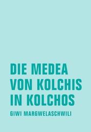 Die Medea von Kolchis in Kolchos - Roman