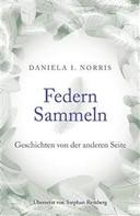 Daniela I. Norris: Federn Sammeln: Geschichten Von Der Anderen Seite