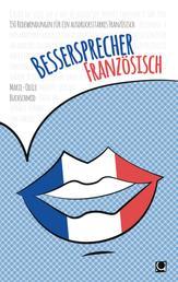 Bessersprecher Französisch - 150 Redewendungen für ein ausdrucksstarkes Französisch