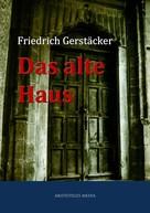 Friedrich Gerstäcker: Das alte Haus