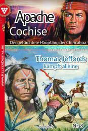 Apache Cochise 8 – Western - Thomas Jeffords kämpft alleine
