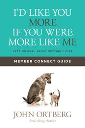 I'd Like You More if You Were More like Me Member Connect Guide - Getting Real about Getting Close