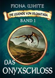Die Legende von Silghatara - Das Onyxschloss
