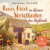 Neues Glück im kleinen Strickladen in den Highlands (ungekürzt) - Mit kreativen Strickanleitungen