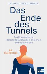 Das Ende des Tunnels - Posttraumatische Belastungsstörungen erkennen und überwinden. Die OGE-Methode