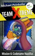 Michael Peinkofer: TEAM X-TREME - Mission 6: Codename Nautilus ★★★★★