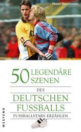 50 legendäre Szenen des deutschen Fußballs - Fußballstars erzählen