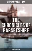 Anthony Trollope: THE CHRONICLES OF BARSETSHIRE (Complete Collection)