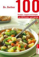 Dr. Oetker: 100 Rezepte - Suppen und Eintöpfe