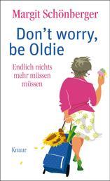 Don't worry, be Oldie - Endlich nichts mehr müssen müssen