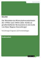 Sina Eck: Die Mentalität des Wirtschaftswunderlands der 1950er und 1960er Jahre. Kritik an gesellschaftlicher Restauration in der Lyrik von Hans Magnus Enzensberger