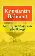 Konstantin Balmont: Der Weg durch die Luft (Erzählung)