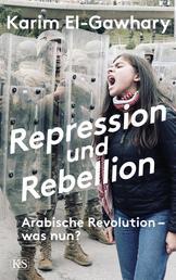 Repression und Rebellion - Arabische Revolution – was nun?