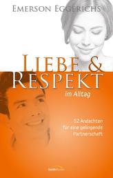 Liebe & Respekt im Alltag - 52 Andachten für eine gelingende Partnerschaft