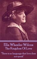 Ella Wheeler Wilcox: The Kingdom Of Love