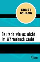 Ernst Johann: Deutsch wie es nicht im Wörterbuch steht