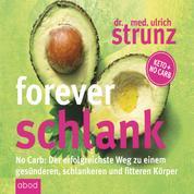 Forever schlank - No Carb: Der erfolgreichste Weg zu einem gesünderen, schlankeren und fitteren Körper - Keto + No Carb