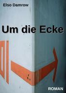 Elso Damrow: Um die Ecke