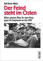 Der Feind steht im Osten - Hitlers geheime Pläne für einen Krieg gegen die Sowjetunion im Jahr 1939