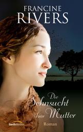 Die Sehnsucht ihrer Mutter - Roman.