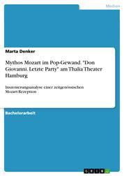"""Mythos Mozart im Pop-Gewand. """"Don Giovanni. Letzte Party"""" am Thalia Theater Hamburg - Inszenierungsanalyse einer zeitgenössischen Mozart-Rezeption"""