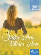 Marie Louise Fischer: Süßes Leben, bitteres Leben ★★★★