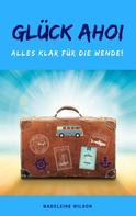 Madeleine Wilson: Glück Ahoi: Alles klar für die Wende! ★★★★★