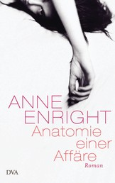 Anatomie einer Affäre - Roman