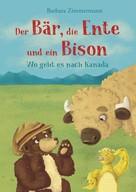Barbara Zimmermann: Der Bär, die Ente und ein Bison