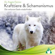 Krafttiere & Schamanismus - Die verlorene Seele wiederfinden