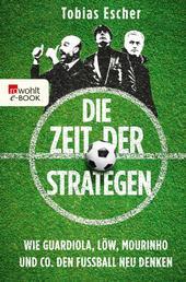 Die Zeit der Strategen - Wie Guardiola, Löw, Mourinho und Co. den Fußball neu denken