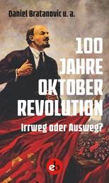 100 Jahre Oktoberrevolution - Irrweg oder Ausweg?