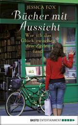 Bücher mit Aussicht - Wie ich das Glück zwischen den Zeilen fand