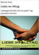 Werner Pass: Liebe im Alltag