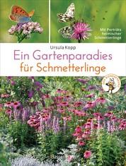 Ein Gartenparadies für Schmetterlinge. Die schönsten Blumen, Stauden, Kräuter und Sträucher für Falter und ihre Raupen. Artenschutz und Artenvielfalt im eigenen Garten. Natürlich bienenfreundlich. - Mit Porträts heimischer Schmetterlinge.