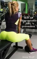 Anna Wolf: Milf im Fitnessstudio hart genommen
