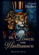 Christoph Huber: Die Löwen von Haidhausen