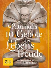 Patanjalis 10 Gebote der Lebensfreude - Yoga-Philosophie für ein erfülltes Leben