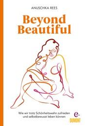 Beyond Beautiful - Wie wir trotz Schönheitswahn zufrieden und selbstbewusst leben können