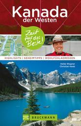 Bruckmann Reiseführer Kanada der Westen: Zeit für das Beste - Highlights, Geheimtipps, Wohlfühladressen