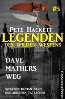 Pete Hackett: Legenden des Wilden Westens 5: Dave Mathers Weg