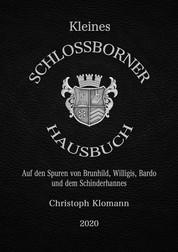 Kleines Schloßborner Hausbuch - Auf den Spuren von Brunhild, Willigis, Bardo und dem Schinderhannes