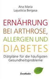 Ernährung bei Arthrose, Allergien und Diabetes - Diätpläne für die häufigsten Gesundheitsprobleme