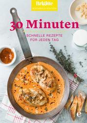 Brigitte Kochbuch-Edition: 30 Minuten - Schnelle Rezepte für jeden Tag