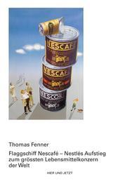Flagschiff Nescafé - Nestlés Aufstieg zum grössten Lebensmittelkonzern der Welt