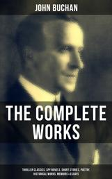 The Complete Works of John Buchan - Thriller Classics, Spy Novels, Short Stories, Poetry, Historical Works, The Great War Writings, Essays, Biographies & Memoirs – All in One Volume